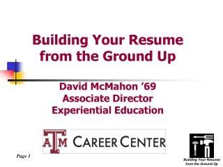 Building Your Resume from the Ground Up  David McMahon  69 Associate Director Experiential Education