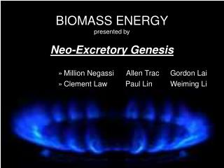 BIOMASS ENERGY presented by  Neo-Excretory Genesis