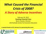 What Caused the Financial  Crisis of 2008 A Story of Adverse Incentives