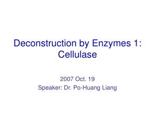 Deconstruction by Enzymes 1: Cellulase