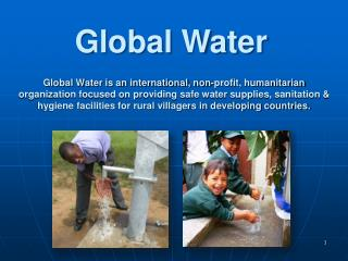 Global Water is an international, non-profit, humanitarian organization focused on providing safe water supplies, sanita