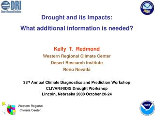 Drought and its Impacts: What additional information is needed  Kelly  T.  Redmond Western Regional Climate Center Deser