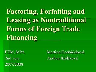 Factoring, Forfaiting and Leasing as Nontraditional Forms of Foreign Trade Financing