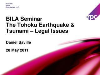 BILA Seminar The Tohoku Earthquake  Tsunami   Legal Issues
