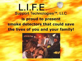 Is proud to present smoke detectors that could save the lives of you and your family
