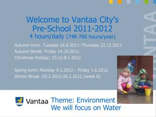 Welcome to Vantaa City s  Pre-School 2011-2012 4 hours