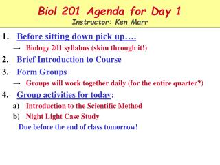 Biol 201 Agenda for Day 1 Instructor: Ken Marr