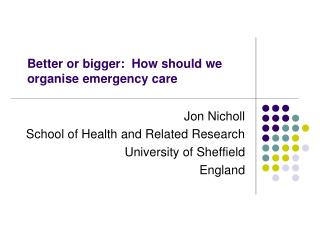 Better or bigger:  How should we organise emergency care