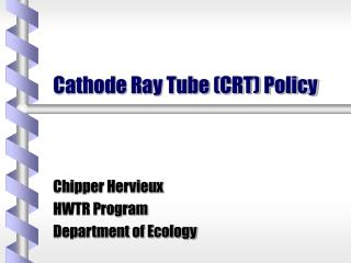 Cathode Ray Tube CRT Policy