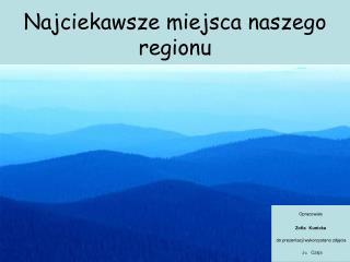 Najciekawsze miejsca naszego regionu