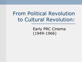 From Political Revolution to Cultural Revolution: