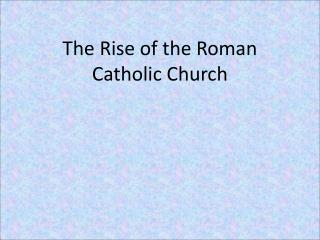 The Rise of the Roman Catholic Church