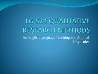 LG 524 QUALITATIVE RESEARCH METHODS