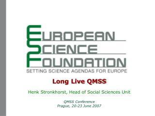 Long Live QMSS  Henk Stronkhorst, Head of Social Sciences Unit  QMSS Conference  Prague, 20-23 June 2007