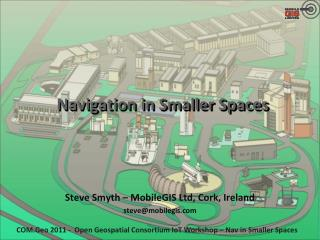 Navigation in Smaller Spaces