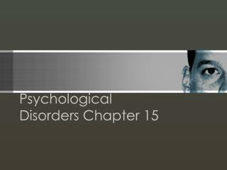Psychological Disorders Chapter 15