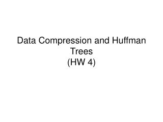 Data Compression and Huffman Trees HW 4