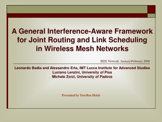 A General Interference-Aware Framework for Joint Routing and Link Scheduling in Wireless Mesh Networks    Leonardo Badia