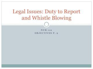 Legal Issues: Duty to Report and Whistle Blowing