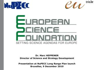 Dr. Marc HEPPENER Director of Science and Strategy Development  Presentation at NuPECC Long Range Plan launch Bruxelles,