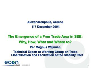 Alexandroupolis, Greece  5-7 December 2004  The Emergence of a Free Trade Area in SEE: Why, How, What and Where to Per M