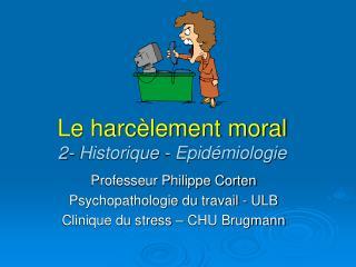 Le harc lement moral 2- Historique - Epid miologie