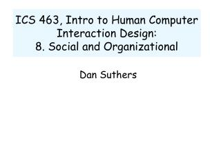 ICS 463, Intro to Human Computer Interaction Design:  8. Social and Organizational