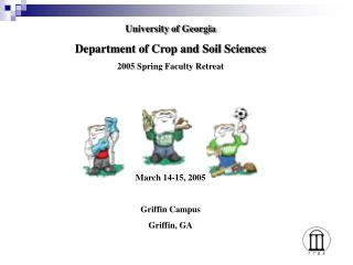University of Georgia Department of Crop and Soil Sciences 2005 Spring Faculty Retreat       March 14-15, 2005  Griffin