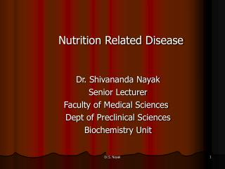 Nutrition Related Disease   Dr. Shivananda Nayak Senior Lecturer      Faculty of Medical Sciences Dept of Preclinical Sc