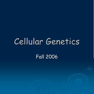 Cellular Genetics