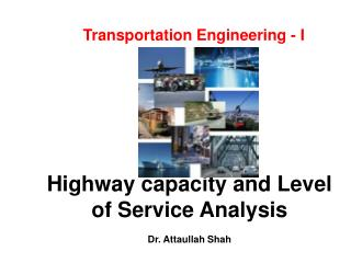 Highway capacity and Level of Service Analysis  Dr. Attaullah Shah