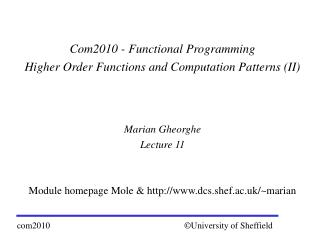 Com2010 - Functional Programming Higher Order Functions and Computation Patterns II    Marian Gheorghe Lecture 11   Modu