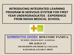 INTRODUCING INTEGRATED LEARNING PROGRAM IN NERVOUS SYSTEM FOR FIRST YEAR UNDERGRADUATES : EXPERIENCE FROM INDIAN MEDICAL