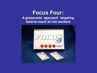 Focus Four:  A grassroots  approach  targeting  hard-to-reach at-risk workers