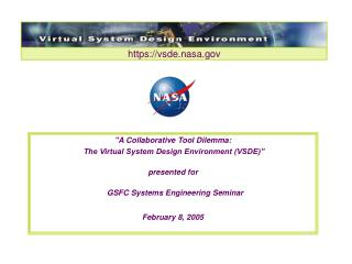 A Collaborative Tool Dilemma:   The Virtual System Design Environment VSDE   presented for    GSFC Systems Engineering S