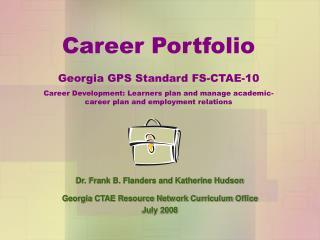 Career Portfolio  Georgia GPS Standard FS-CTAE-10  Career Development: Learners plan and manage academic-career plan and