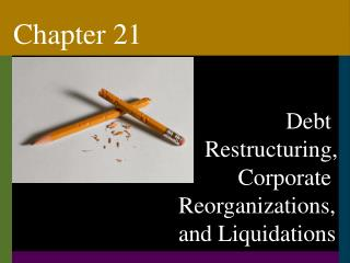 Debt Restructuring,  Corporate Reorganizations, and Liquidations