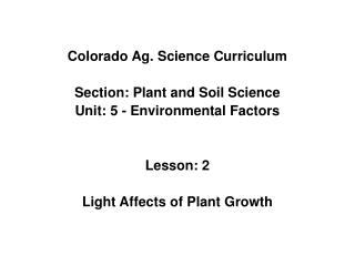 Colorado Ag. Science Curriculum  Section: Plant and Soil Science Unit: 5 - Environmental Factors   Lesson: 2  Light Affe