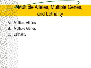 Multiple Alleles, Multiple Genes,  and Lethality