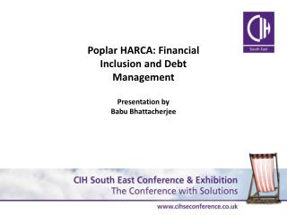 Poplar HARCA: Financial Inclusion and Debt Management   Presentation by Babu Bhattacherjee
