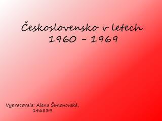 Ceskoslovensko v letech  1960 - 1969