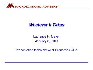 Whatever It Takes   Laurence H. Meyer January 8, 2009   Presentation to the National Economics Club