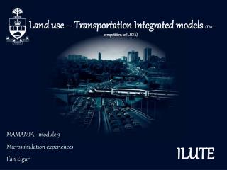 Land use   Transportation Integrated models The competition to ILUTE