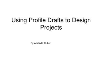 Using Profile Drafts to Design Projects
