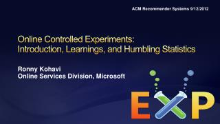 Online Controlled Experiments:  Introduction, Learnings, and Humbling Statistics
