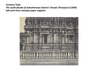 Linnaeus Tripe The south facade of Subrahmanya Swamis Temple [Thanjavur] 1858   Salt print from calotype paper negative