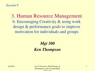 3. Human Resource Management b. Encouraging Creativity  using work design  performance goals to improve motivation for i
