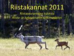 Riistakannat 2011 Riistaseurantojen tuloksia Riista- ja kalatalouden tutkimuslaitos