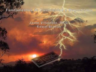 Fundamentos de Electricidad y Magnetismo   Jaime Villalobos, Ph.D. Edwin Beltr n