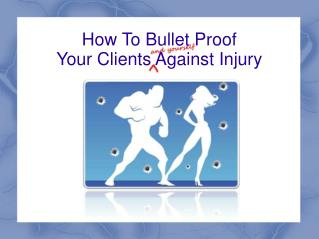 How To Bullet Proof Your Clients Against Injury